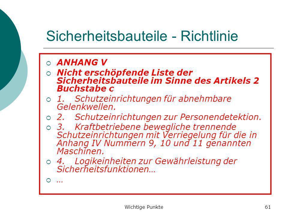 Wichtige Punkte61 Sicherheitsbauteile - Richtlinie ANHANG V Nicht erschöpfende Liste der Sicherheitsbauteile im Sinne des Artikels 2 Buchstabe c 1. Sc