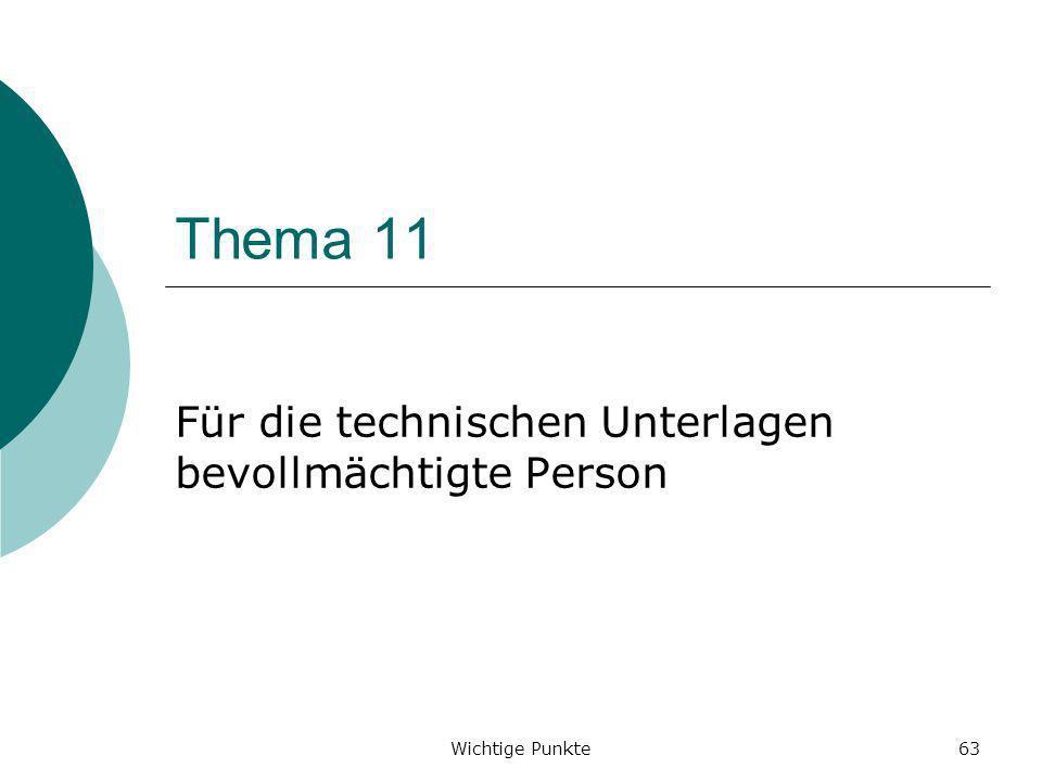 Wichtige Punkte63 Thema 11 Für die technischen Unterlagen bevollmächtigte Person