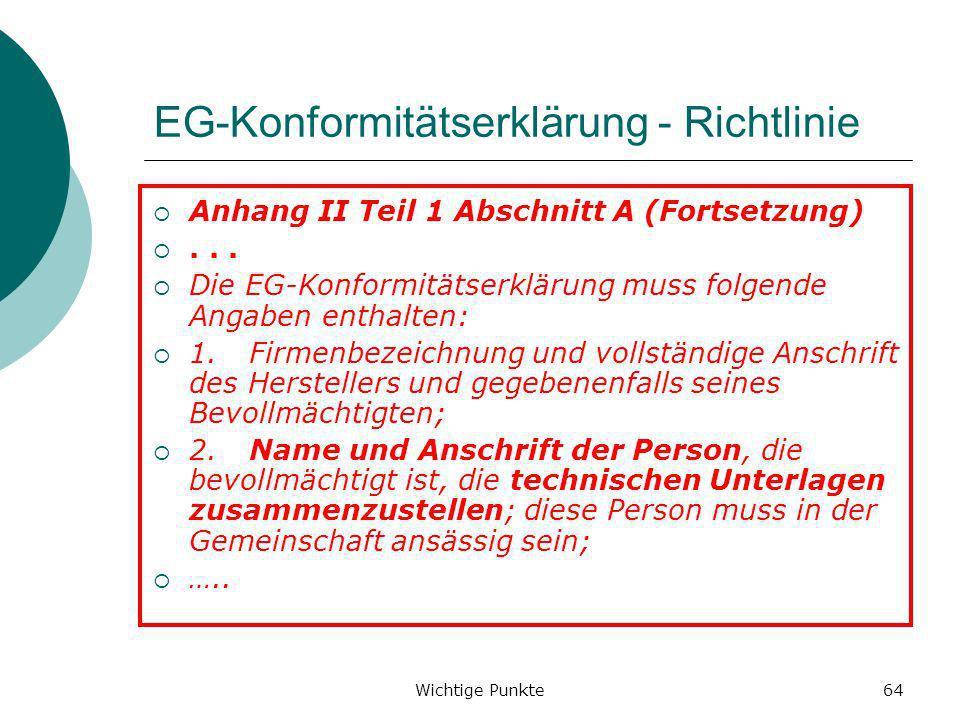 Wichtige Punkte64 EG-Konformitätserklärung - Richtlinie Anhang II Teil 1 Abschnitt A (Fortsetzung)... Die EG-Konformitätserklärung muss folgende Angab