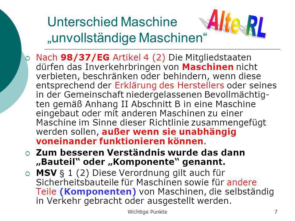 Wichtige Punkte38 Maschinen-RL und andere Richtlinien Artikel 3 Spezielle Richtlinien Werden die in Anhang I genannten, von einer Maschine ausgehenden Gefährdungen ganz oder teilweise von anderen Gemeinschaftsrichtlinien genauer erfasst, so gilt diese Richtlinie für diese Maschine und diese Gefährdungen nicht bzw.