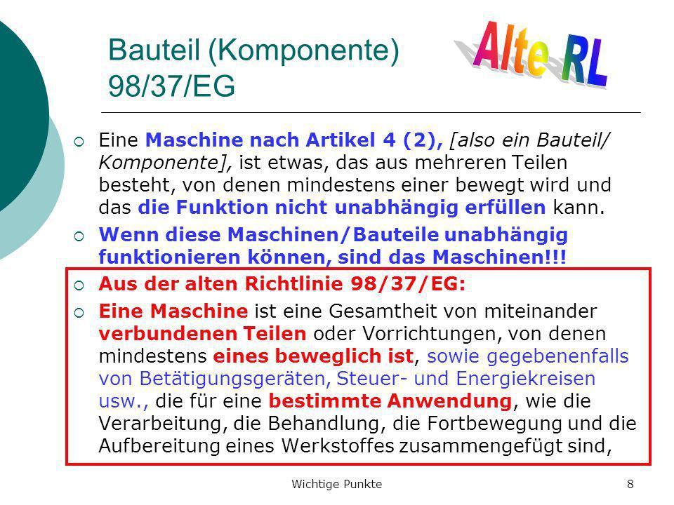 Wichtige Punkte39 Maschinen-RL und andere Richtlinien Richtlinie, die an Stelle der MaschinenRL anzuwenden sind 2009/48/EG Spielzeugrichtlinie 89/686/EG Persönliche Schutzausrüstung 93/42/EG Medizinprodukte 95/16/EG Aufzugsrichtlinie - SGA der MaschinenRL, die nicht in Anhang I der Aufzugsrichtlinie enthalten sind, gelten jedoch 2000/9/EG Seilbahnrichtlinie