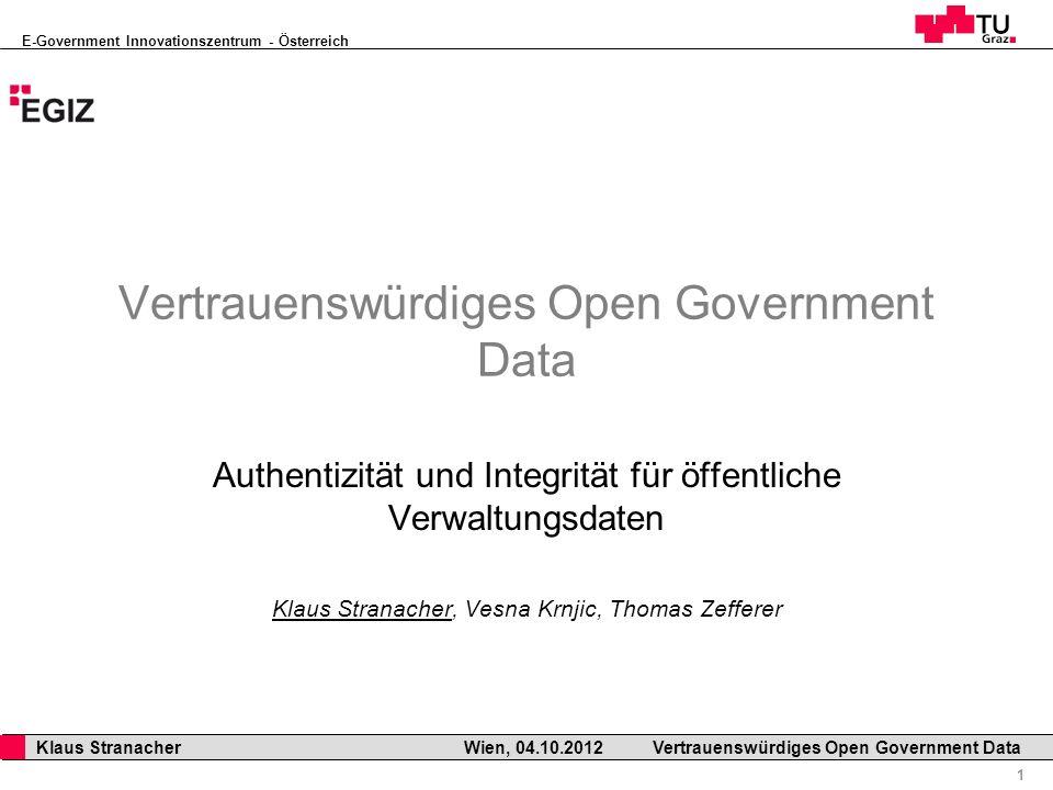 E-Government Innovationszentrum - Österreich 12 Klaus Stranacher Wien, 04.10.2012Vertrauenswürdiges Open Government Data Überblick Anforderungen an Open Government Data Signaturkonzepte Vertrauenswürdiges Open Government Data Zusammenfassung und Ausblick