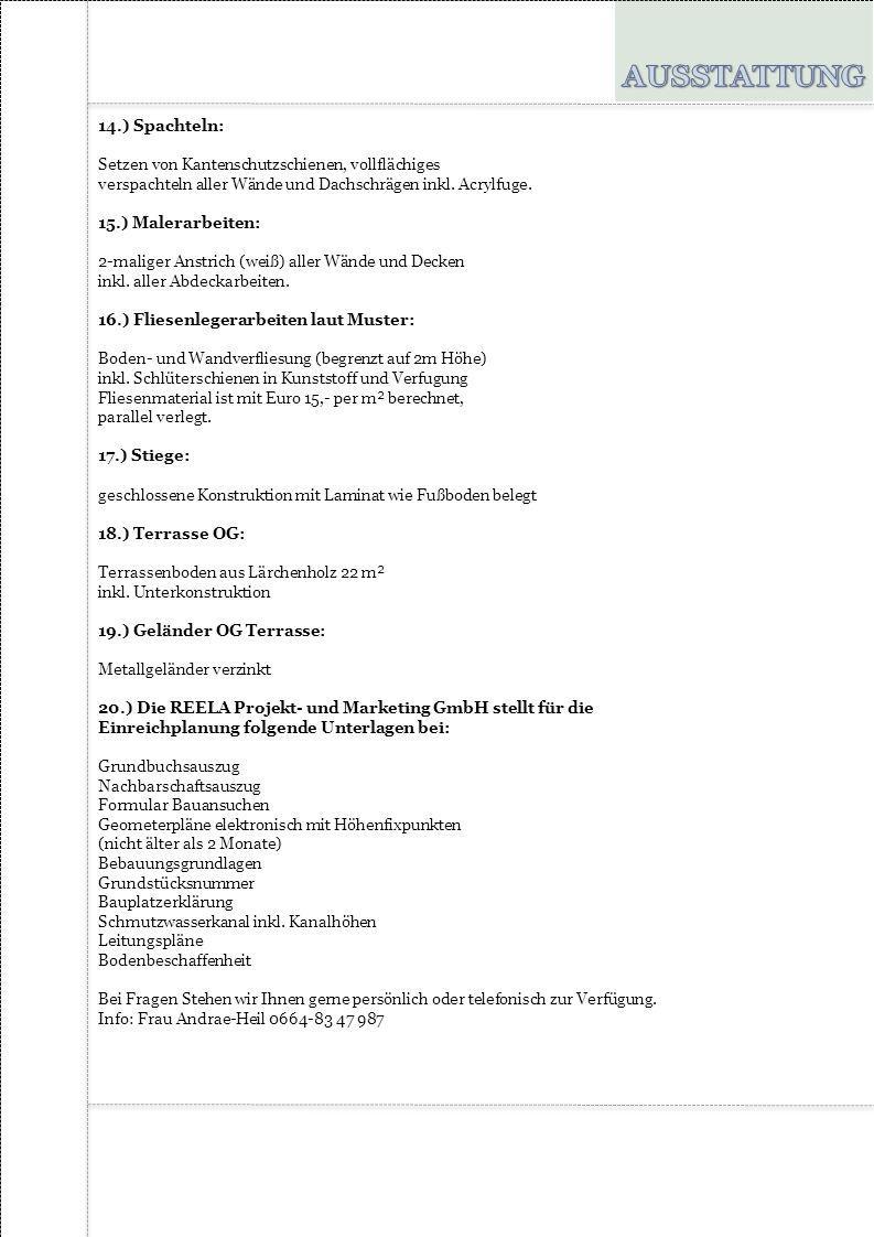 14.) Spachteln: Setzen von Kantenschutzschienen, vollflächiges verspachteln aller Wände und Dachschrägen inkl. Acrylfuge. 15.) Malerarbeiten: 2-malige
