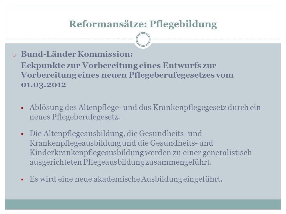 Reformansätze: Pflegebildung o Bund-Länder Kommission: Eckpunkte zur Vorbereitung eines Entwurfs zur Vorbereitung eines neuen Pflegeberufegesetzes vom