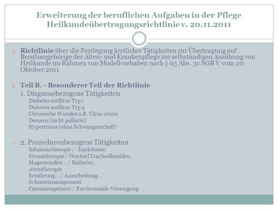 Erweiterung der beruflichen Aufgaben in der Pflege Heilkundeübertragungsrichtlinie v. 20.11.2011 o Richtlinie über die Festlegung ärztlicher Tätigkeit