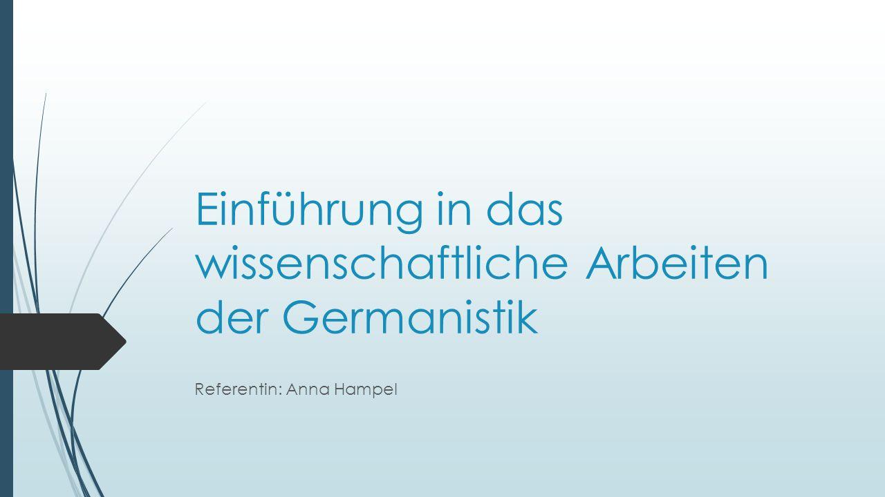 Einführung in das wissenschaftliche Arbeiten der Germanistik Referentin: Anna Hampel