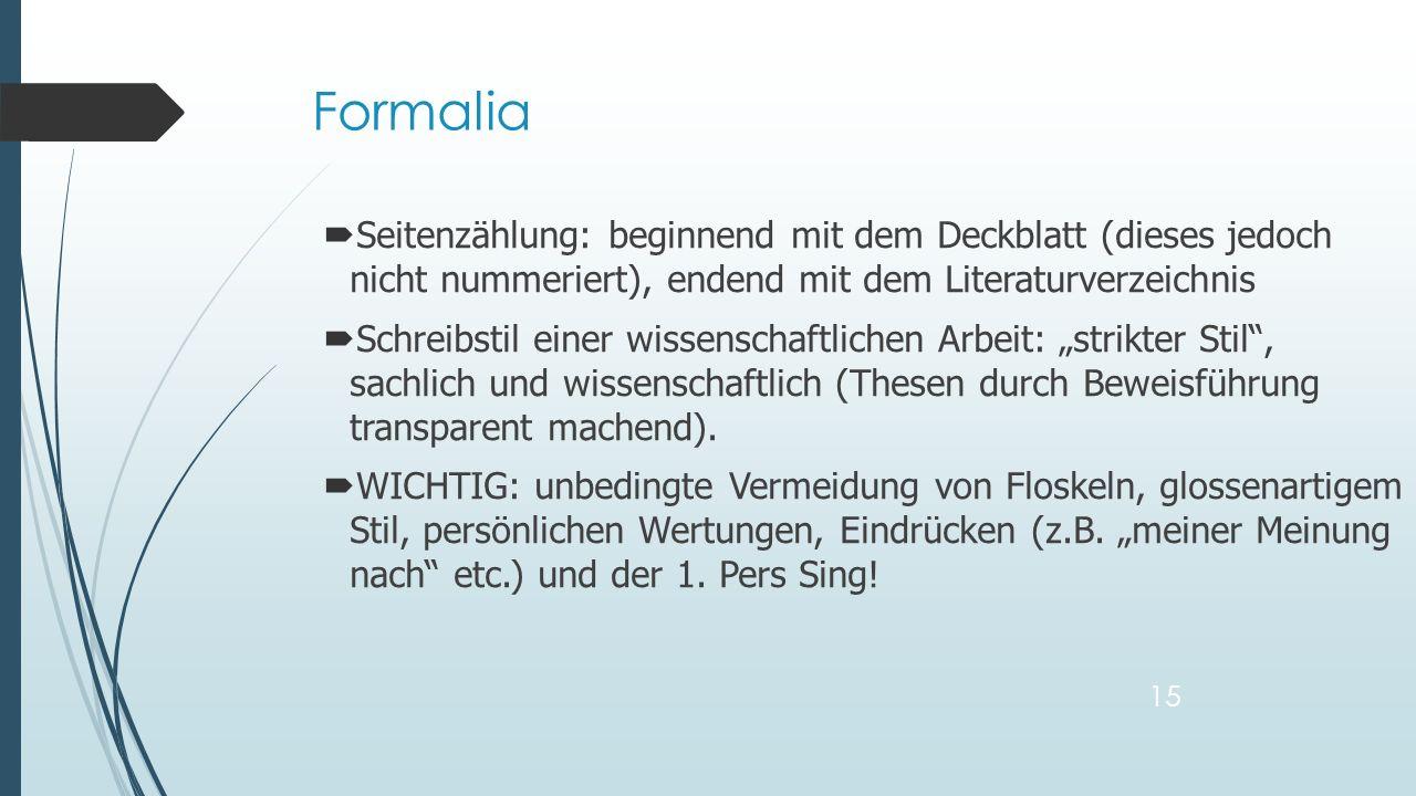 Seitenzählung: beginnend mit dem Deckblatt (dieses jedoch nicht nummeriert), endend mit dem Literaturverzeichnis Schreibstil einer wissenschaftlichen