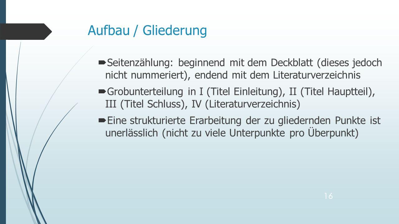 Seitenzählung: beginnend mit dem Deckblatt (dieses jedoch nicht nummeriert), endend mit dem Literaturverzeichnis Grobunterteilung in I (Titel Einleitu