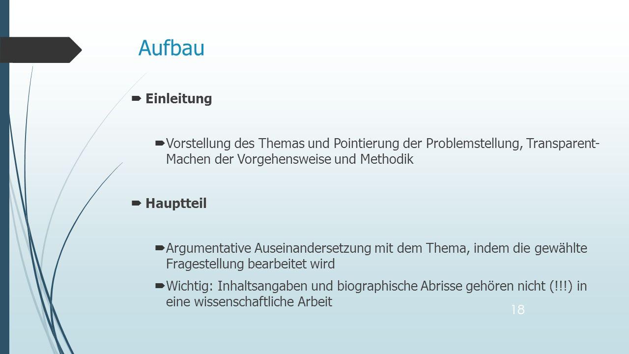 Einleitung Vorstellung des Themas und Pointierung der Problemstellung, Transparent- Machen der Vorgehensweise und Methodik Hauptteil Argumentative Aus