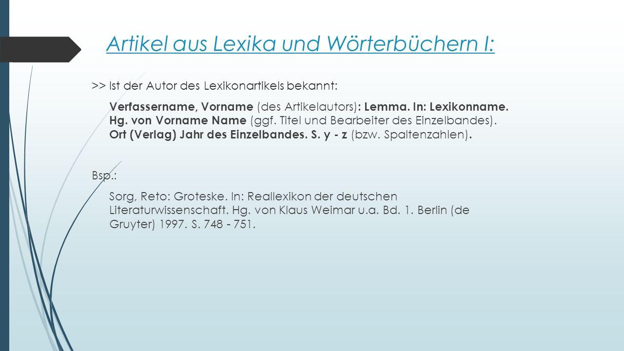 Artikel aus Lexika und Wörterbüchern I: >> Ist der Autor des Lexikonartikels bekannt: Verfassername, Vorname (des Artikelautors) : Lemma. In: Lexikonn