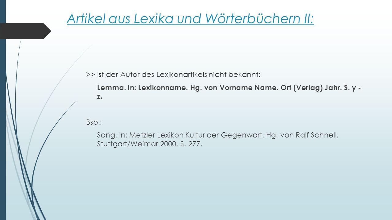 Artikel aus Lexika und Wörterbüchern II: >> Ist der Autor des Lexikonartikels nicht bekannt: Lemma. In: Lexikonname. Hg. von Vorname Name. Ort (Verlag