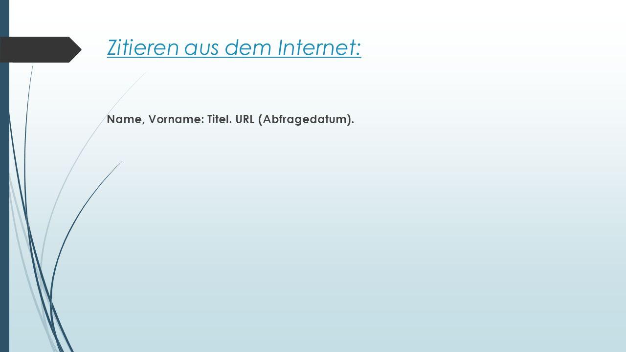 Zitieren aus dem Internet: Name, Vorname: Titel. URL (Abfragedatum).