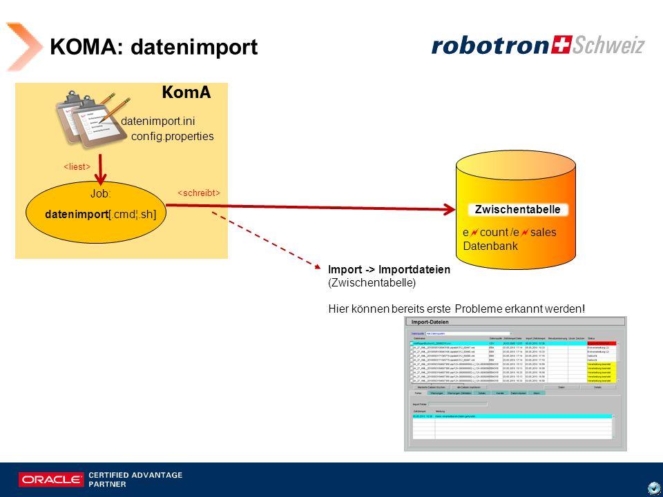 KOMA: datenimport Job: datenimport[.cmd¦.sh] config.properties e count /e sales Datenbank Import -> Importdateien (Zwischentabelle) Hier können bereit
