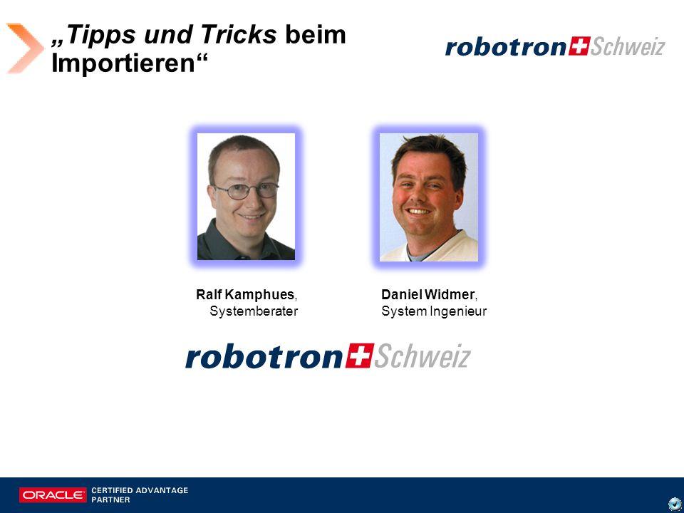 Tipps und Tricks beim Importieren Ralf Kamphues, Systemberater Daniel Widmer, System Ingenieur