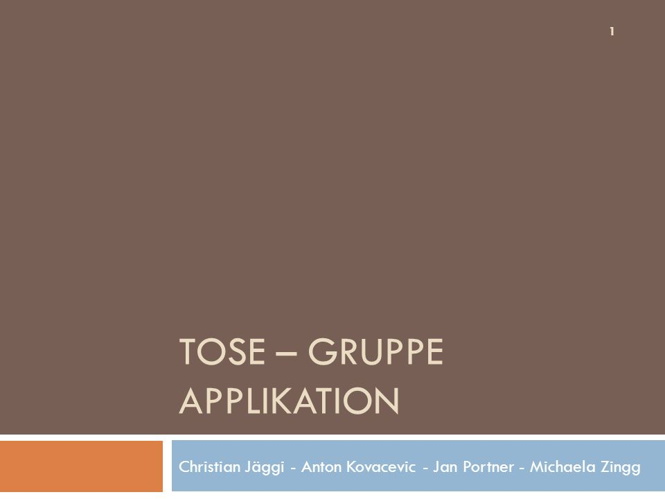 TOSE – GRUPPE APPLIKATION Christian Jäggi - Anton Kovacevic - Jan Portner - Michaela Zingg 1