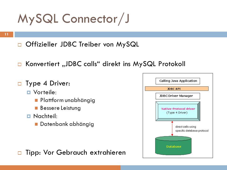 MySQL Connector/J Offizieller JDBC Treiber von MySQL Konvertiert JDBC calls direkt ins MySQL Protokoll Type 4 Driver: Vorteile: Plattform unabhängig B
