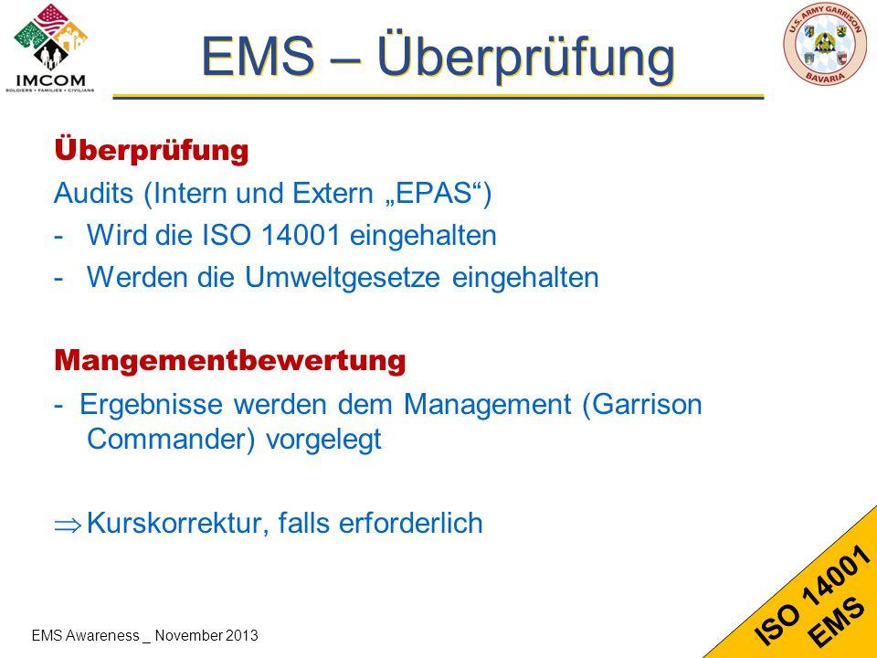 11 ISO 14001 EMS EMS – Überprüfung Überprüfung Audits (Intern und Extern EPAS) -Wird die ISO 14001 eingehalten -Werden die Umweltgesetze eingehalten M