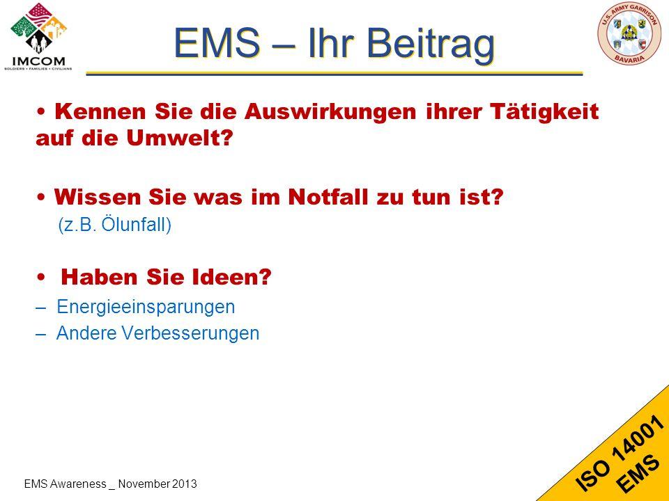 12 ISO 14001 EMS EMS – Ihr Beitrag Kennen Sie die Auswirkungen ihrer Tätigkeit auf die Umwelt? Wissen Sie was im Notfall zu tun ist? (z.B. Ölunfall) H