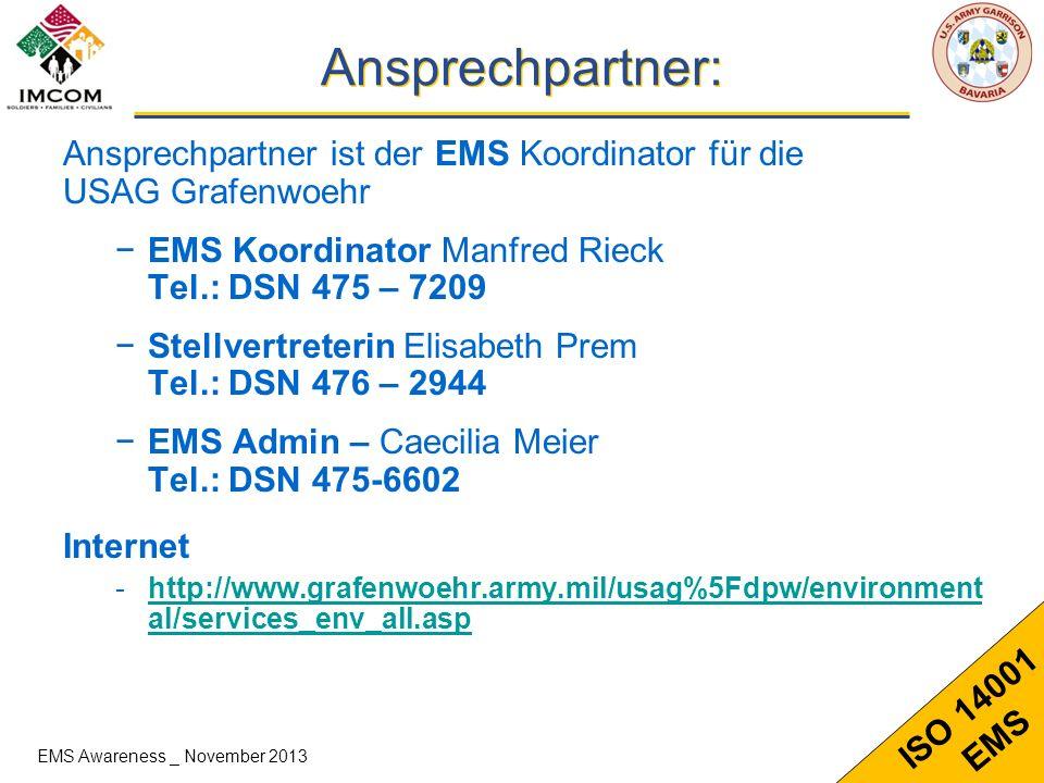 15 ISO 14001 EMS Ansprechpartner: Ansprechpartner ist der EMS Koordinator für die USAG Grafenwoehr EMS Koordinator Manfred Rieck Tel.: DSN 475 – 7209