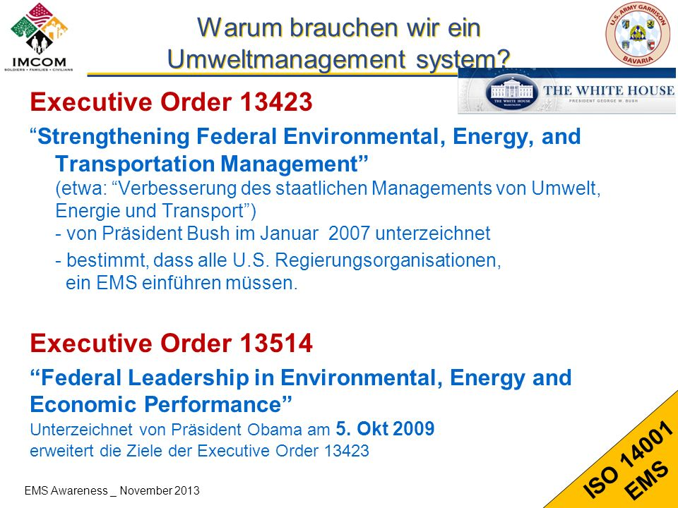2 ISO 14001 EMS Warum brauchen wir ein Umweltmanagement system? Executive Order 13423 Strengthening Federal Environmental, Energy, and Transportation