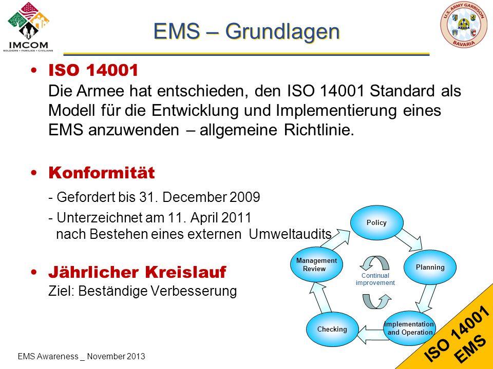4 ISO 14001 EMS Umfang Es müssen alle Mitglieder und Aktivitäten eines Standortes einbezogen werden : Soldaten Familien Alle Organisationen, die auf militärischem Gelände Tätigkeiten ausführen Auftragnehmer EMS Awareness _ November 2013