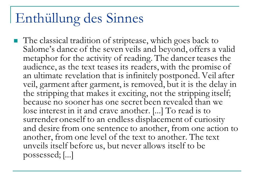 Enthüllung des Sinnes The classical tradition of striptease, which goes back to Salomes dance of the seven veils and beyond, offers a valid metaphor f