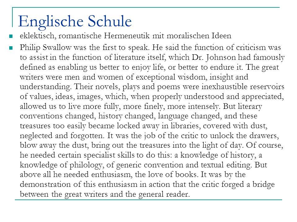 Englische Schule eklektisch, romantische Hermeneutik mit moralischen Ideen Philip Swallow was the first to speak. He said the function of criticism wa