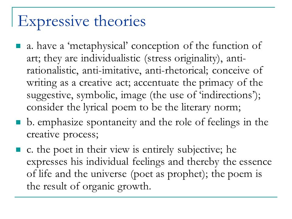 Expressive theories a. have a metaphysical conception of the function of art; they are individualistic (stress originality), anti- rationalistic, anti