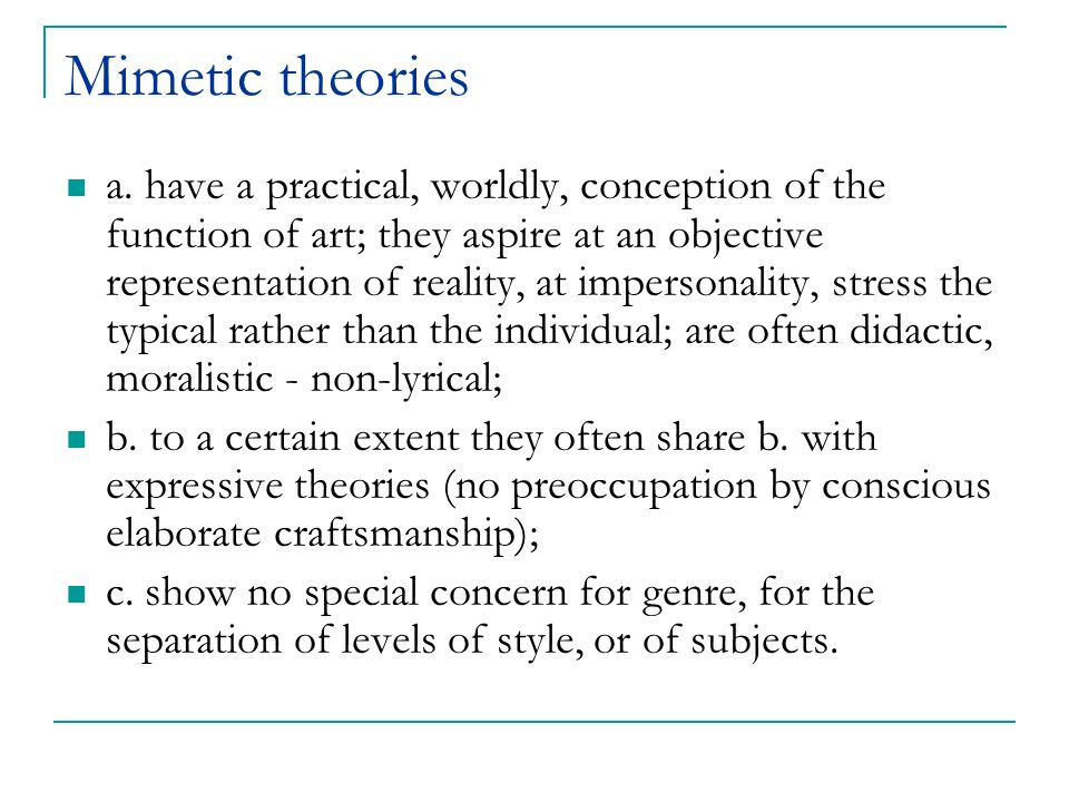 Mimetic theories a. have a practical, worldly, conception of the function of art; they aspire at an objective representation of reality, at impersonal