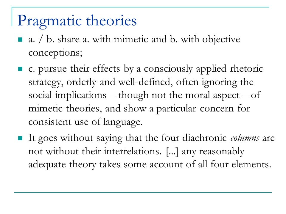 Pragmatic theories a. / b. share a. with mimetic and b. with objective conceptions; c. pursue their effects by a consciously applied rhetoric strategy