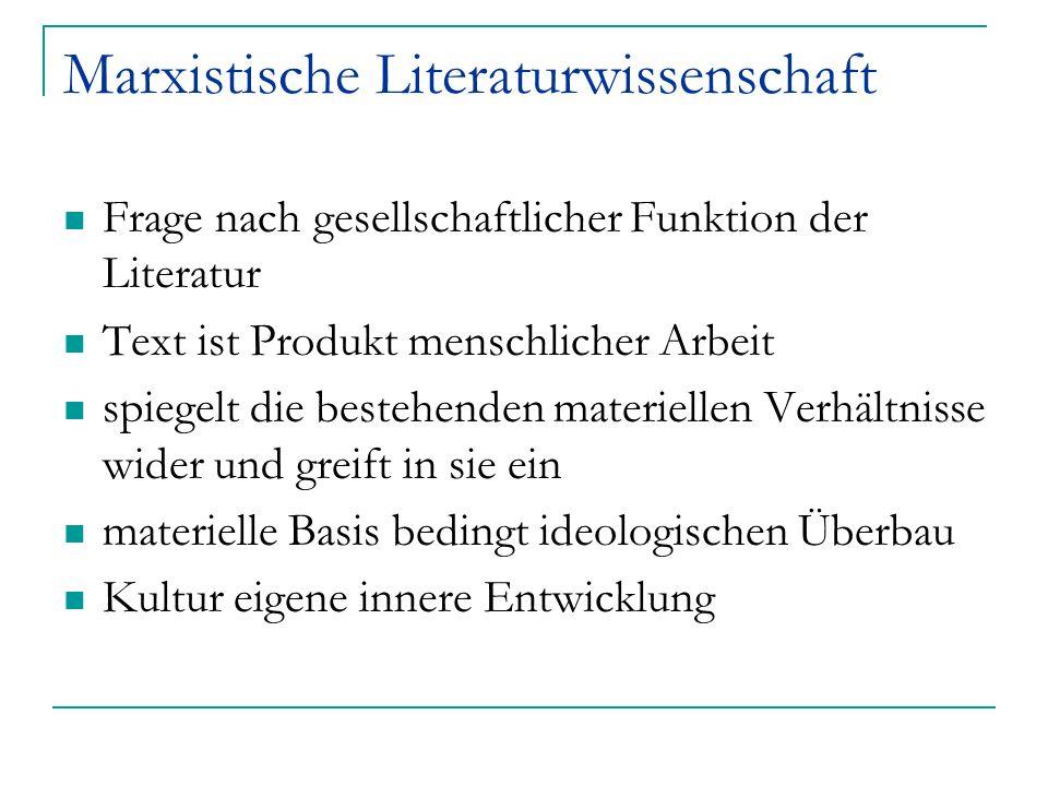 Marxistische Literaturwissenschaft Frage nach gesellschaftlicher Funktion der Literatur Text ist Produkt menschlicher Arbeit spiegelt die bestehenden