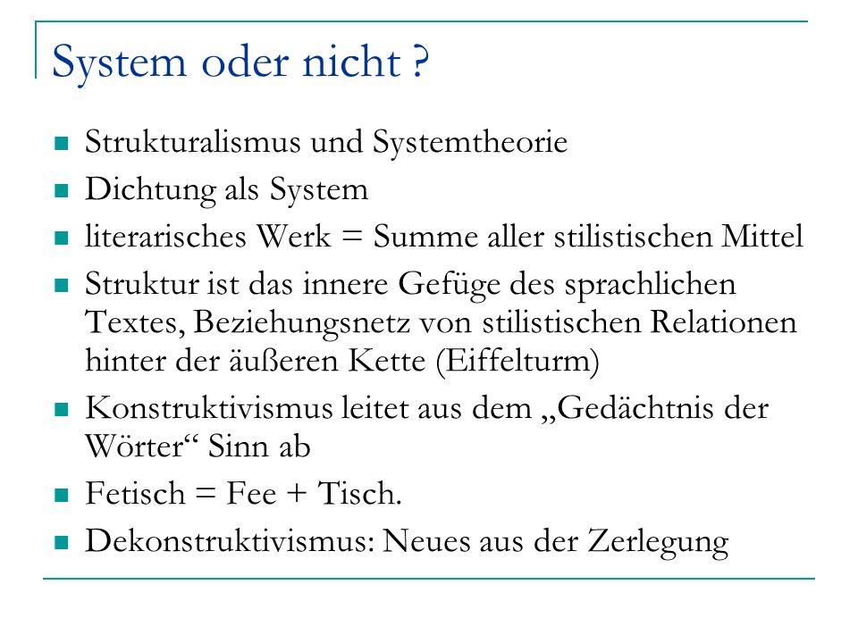 System oder nicht ? Strukturalismus und Systemtheorie Dichtung als System literarisches Werk = Summe aller stilistischen Mittel Struktur ist das inner