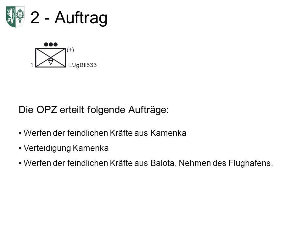 2 - Auftrag Die OPZ erteilt folgende Aufträge: Werfen der feindlichen Kräfte aus Kamenka Verteidigung Kamenka Werfen der feindlichen Kräfte aus Balota, Nehmen des Flughafens.