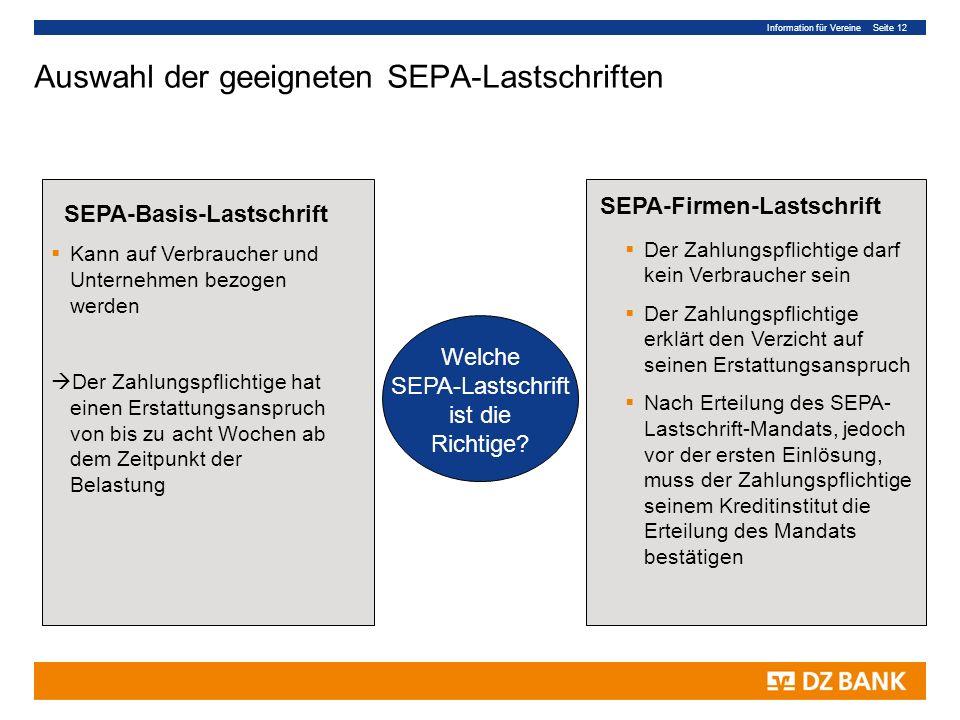 Information für Vereine Seite 12 Auswahl der geeigneten SEPA-Lastschriften Welche SEPA-Lastschrift ist die Richtige? SEPA-Basis-Lastschrift Kann auf V