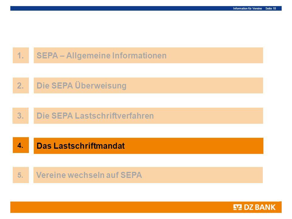 Information für Vereine Seite 18 18 1.SEPA – Allgemeine Informationen 3.Die SEPA Lastschriftverfahren Das Lastschriftmandat 4. 2.Die SEPA Überweisung