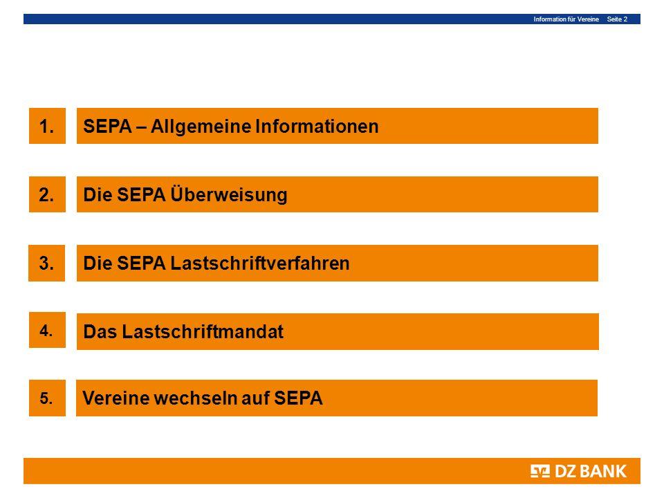 Information für Vereine Seite 2 2 1.SEPA – Allgemeine Informationen 3.Die SEPA Lastschriftverfahren Das Lastschriftmandat 4. 2.Die SEPA Überweisung 5.