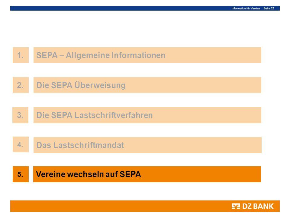 Information für Vereine Seite 22 22 1.SEPA – Allgemeine Informationen 3.Die SEPA Lastschriftverfahren Das Lastschriftmandat 4. 2.Die SEPA Überweisung