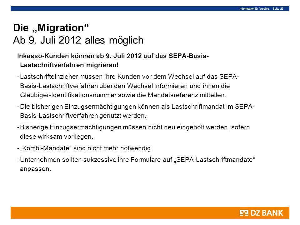 Information für Vereine Seite 23 Die Migration Ab 9. Juli 2012 alles möglich Inkasso-Kunden können ab 9. Juli 2012 auf das SEPA-Basis- Lastschriftverf