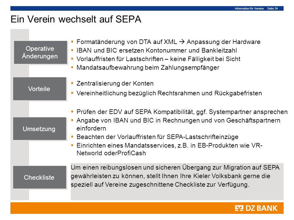 Information für Vereine Seite 34 Ein Verein wechselt auf SEPA Formatänderung von DTA auf XML Anpassung der Hardware IBAN und BIC ersetzen Kontonummer