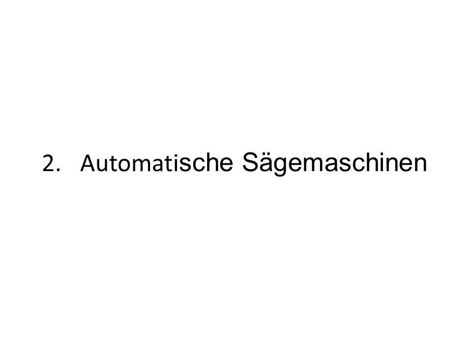 2.Automati sche Sägemaschinen