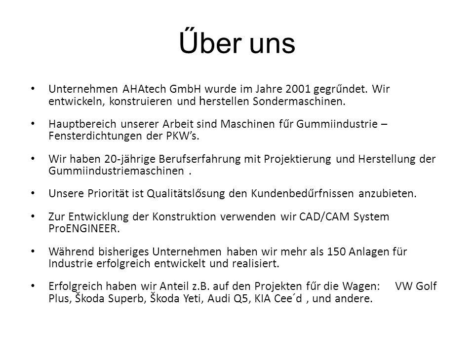 Unternehmen AHAtech GmbH wurde im Jahre 2001 gegrűndet. Wir entwickeln, konstruieren und h erstellen Sondermaschinen. Hauptbereich unserer Arbeit sind