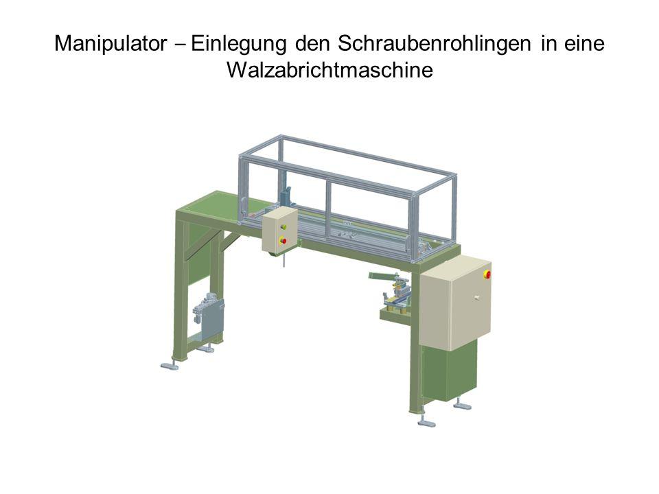 Manipulator – Einlegung den Schraubenrohlingen in eine Walzabrichtmaschine