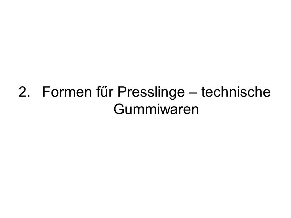 2.Formen fűr Presslinge – technische Gummiwaren
