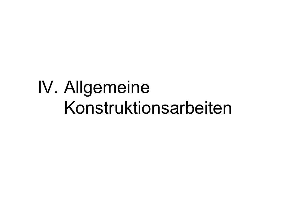 IV.Allgemeine Konstruktionsarbeiten