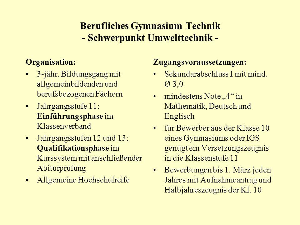 Berufliches Gymnasium Technik - Schwerpunkt Umwelttechnik - Organisation: 3-jähr. Bildungsgang mit allgemeinbildenden und berufsbezogenen Fächern Jahr