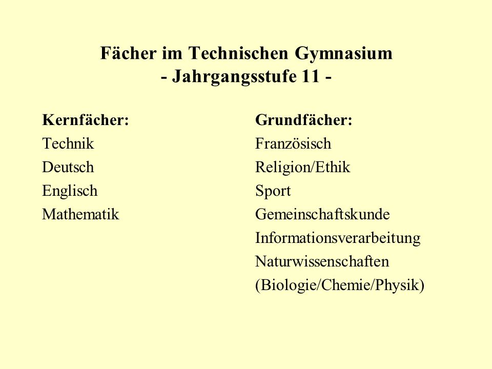 Fächer im Technischen Gymnasium - Jahrgangsstufe 11 - Kernfächer: Technik Deutsch Englisch Mathematik Grundfächer: Französisch Religion/Ethik Sport Ge
