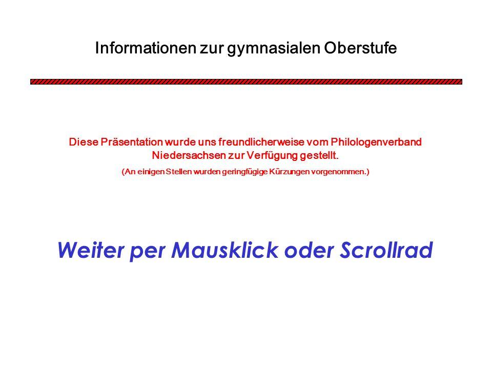 Informationen zur gymnasialen Oberstufe Diese Präsentation wurde uns freundlicherweise vom Philologenverband Niedersachsen zur Verfügung gestellt. (An