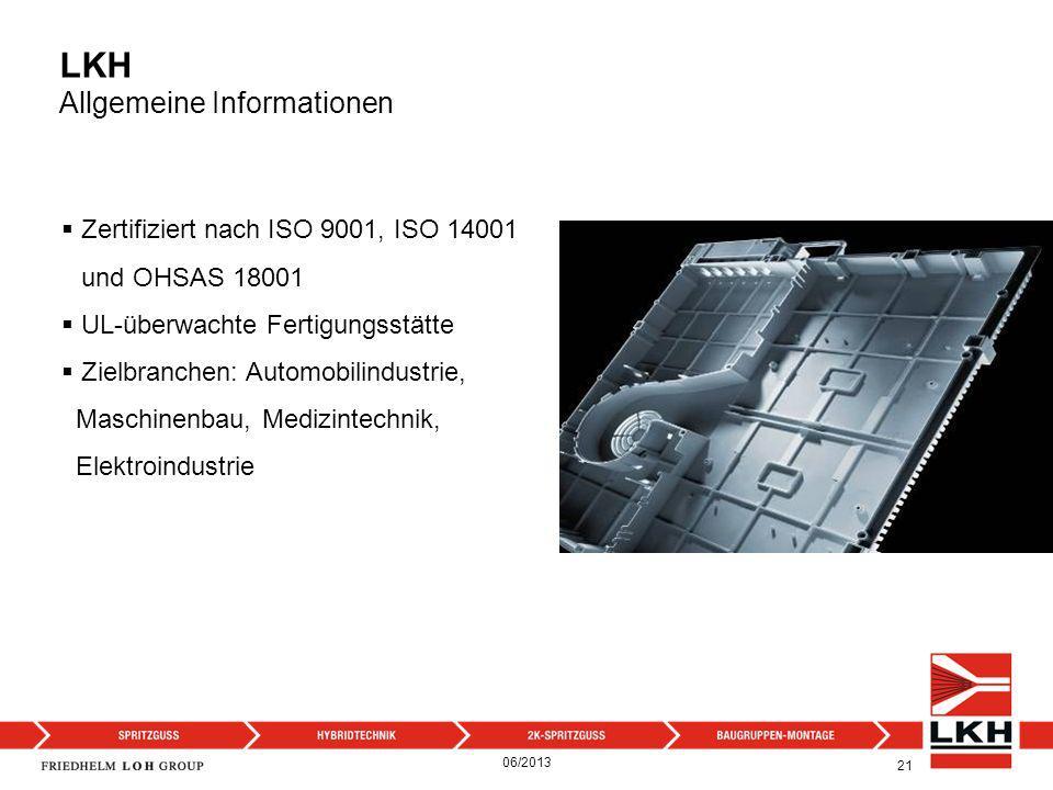 Zertifiziert nach ISO 9001, ISO 14001 und OHSAS 18001 UL-überwachte Fertigungsstätte Zielbranchen: Automobilindustrie, Maschinenbau, Medizintechnik, E