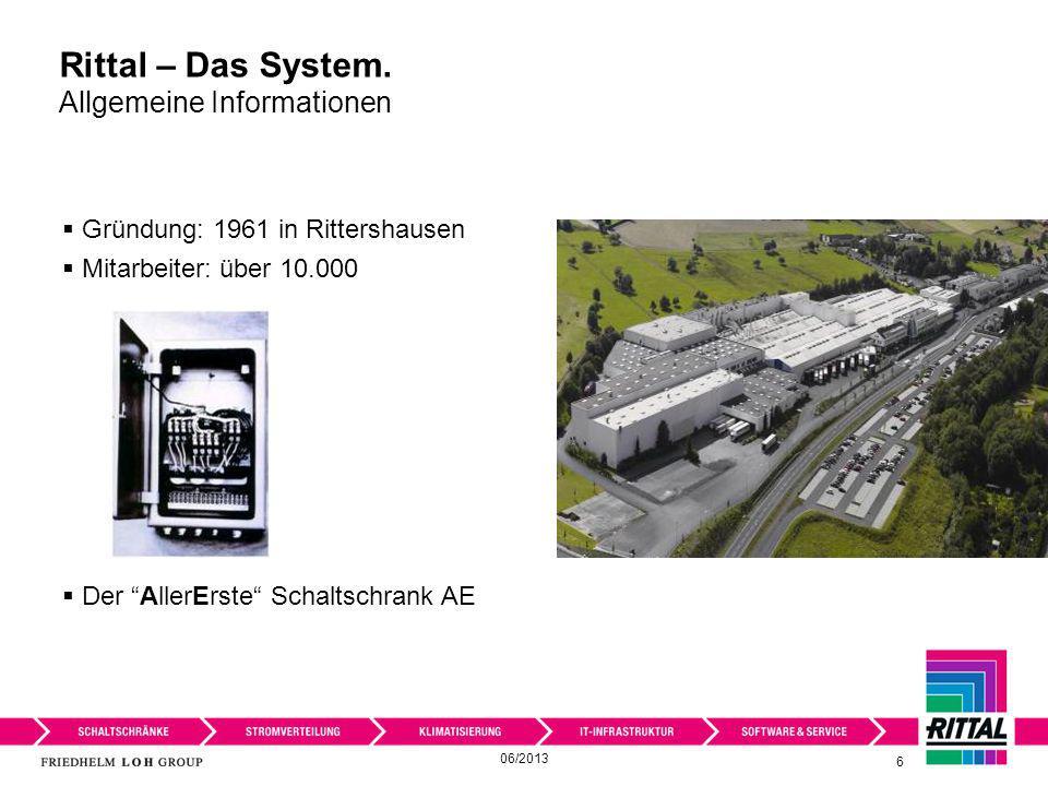 Rittal – Das System. Allgemeine Informationen 6 Gründung: 1961 in Rittershausen Mitarbeiter: über 10.000 Der AllerErste Schaltschrank AE 06/2013