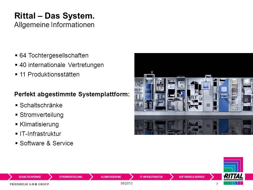 7 Perfekt abgestimmte Systemplattform: 64 Tochtergesellschaften 40 internationale Vertretungen 11 Produktionsstätten Schaltschränke Stromverteilung Kl